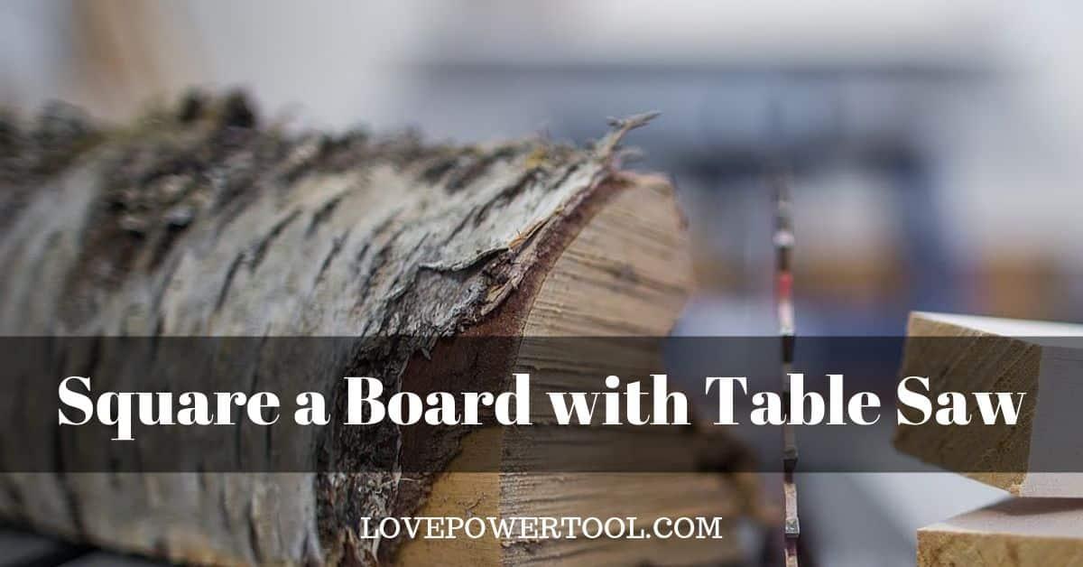 table saw square a board