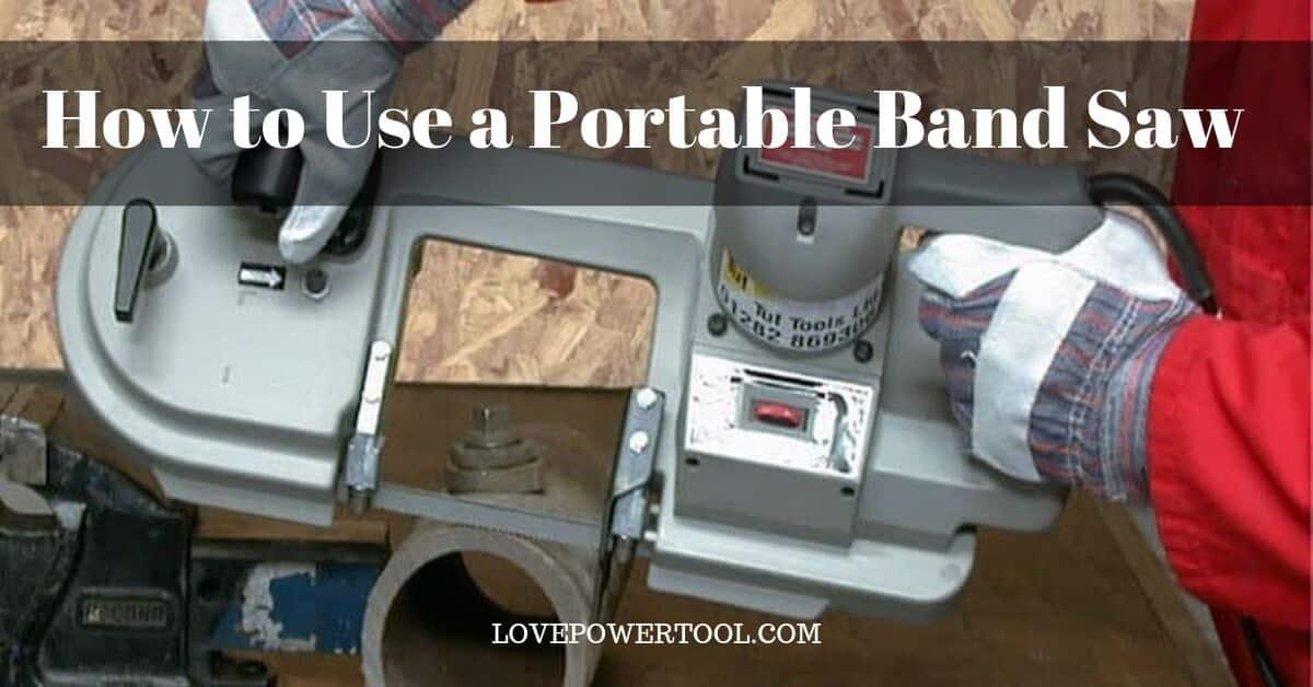 use portable bandsaw